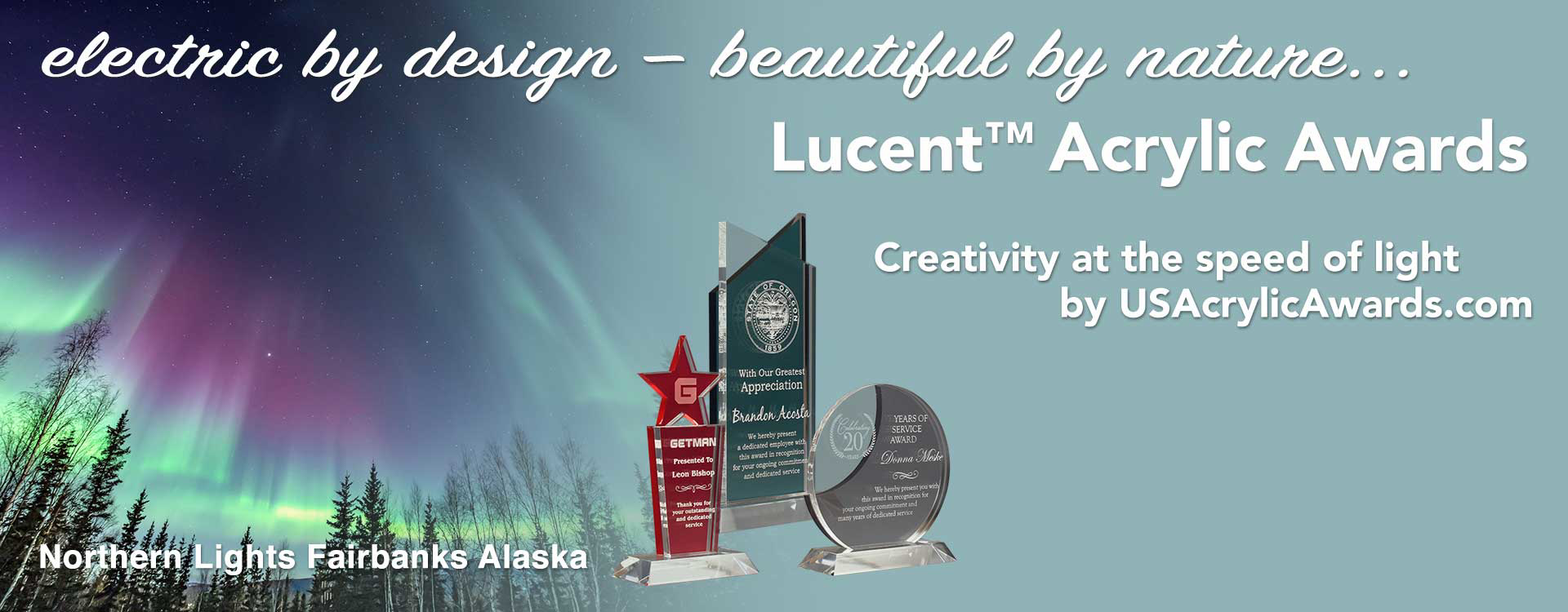 Northern lights over Fairbanks Alaska showing beauty of light and color to represent Lucent™ Acrylic Awards displayed with text electric by design — beautiful by nature...